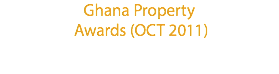 Ghana Property Awards (OCT 2011)
