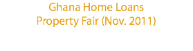 Ghana Home Loans Property Fair (Nov. 2011)